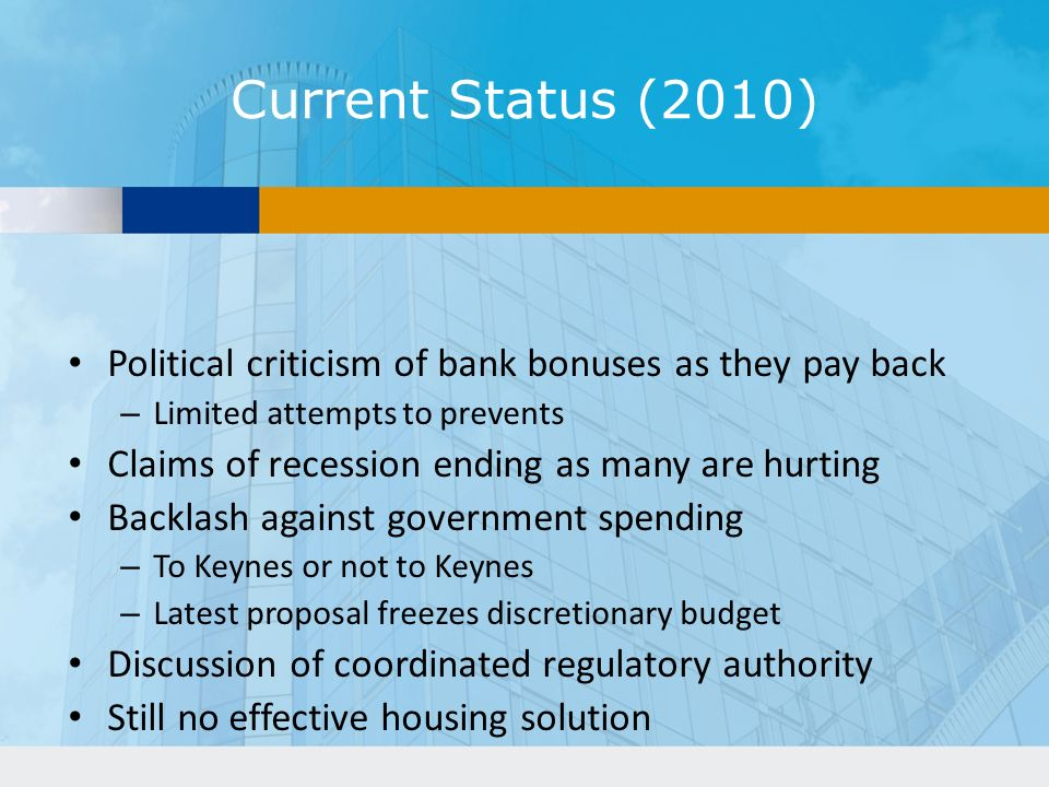 Current Status (2010) Political criticism of bank bonuses as they pay back. Limited attempts to prevents.