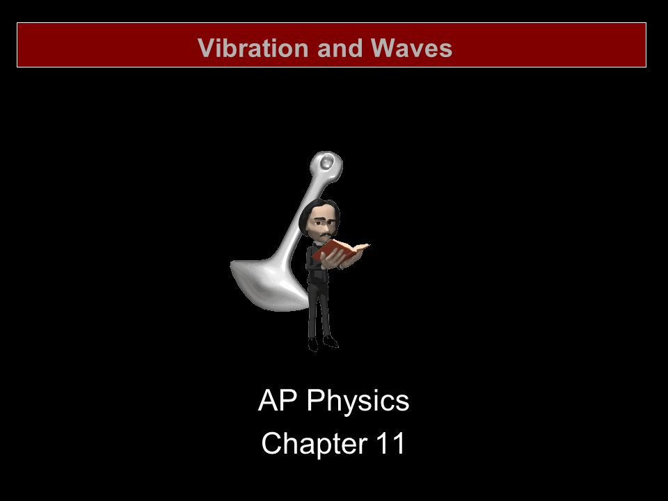 Vibration and Waves AP Physics Chapter 11