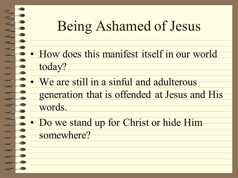 Being Ashamed of Jesus How does this manifest itself in our world today