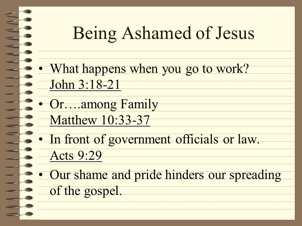 Being Ashamed of Jesus What happens when you go to work John 3:18-21