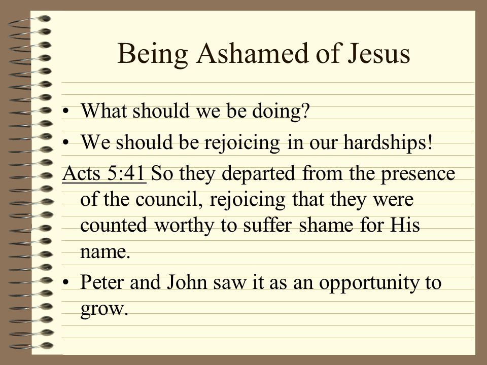 Being Ashamed of Jesus What should we be doing