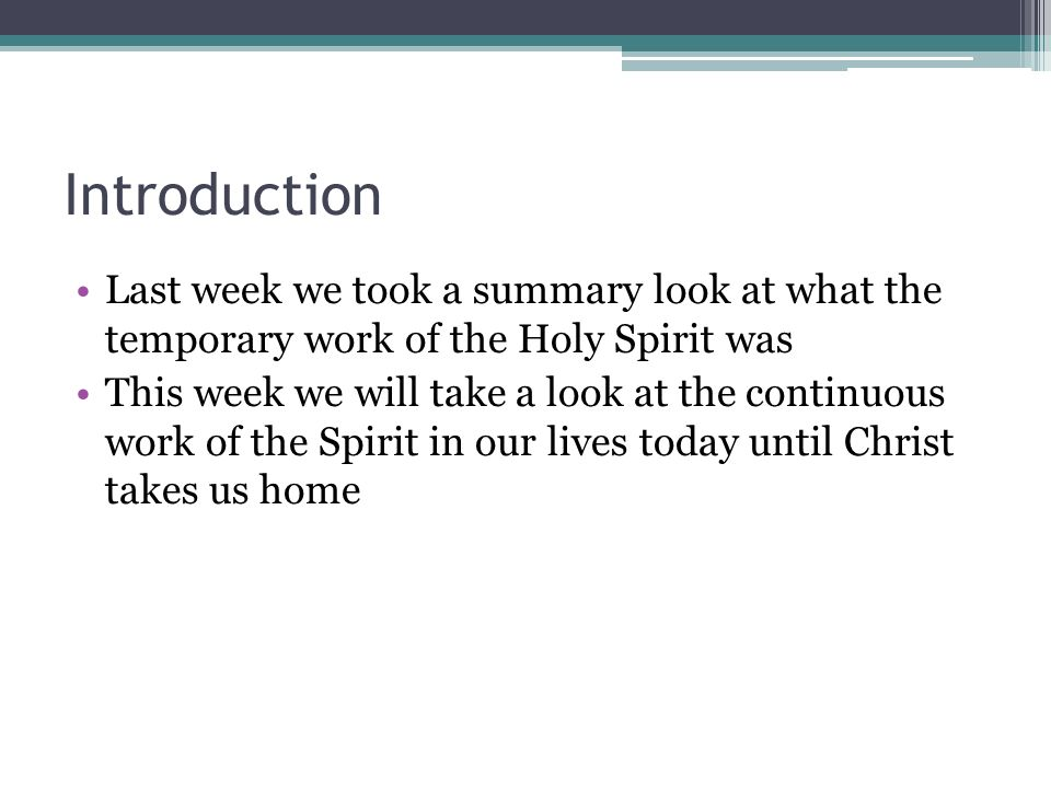 Introduction Last week we took a summary look at what the temporary work of the Holy Spirit was.