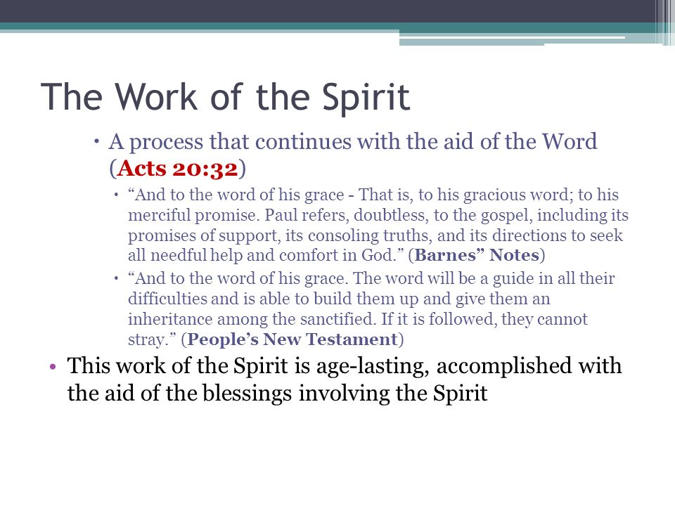 The Work of the Spirit A process that continues with the aid of the Word (Acts 20:32)