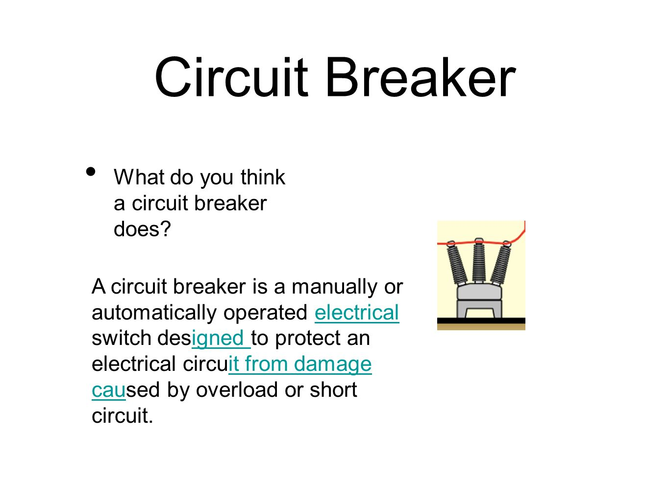 Circuit Breaker What do you think a circuit breaker does