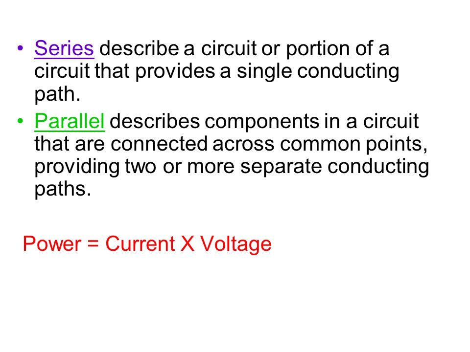 Series describe a circuit or portion of a circuit that provides a single conducting path.