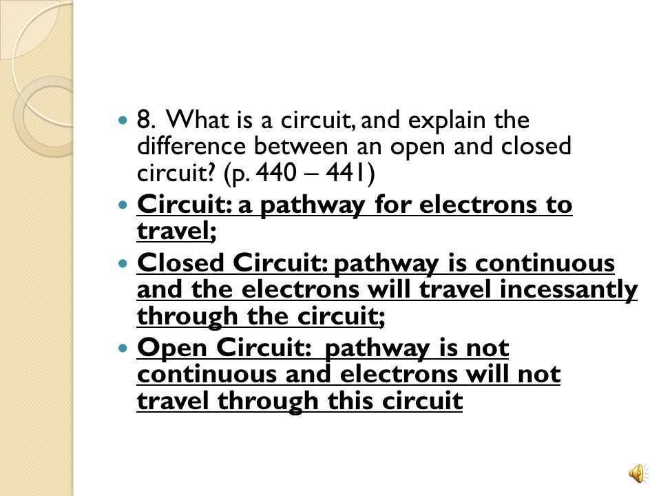 8. What is a circuit, and explain the difference between an open and closed circuit (p. 440 – 441)
