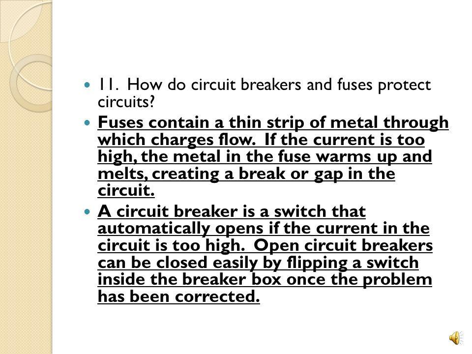 11. How do circuit breakers and fuses protect circuits