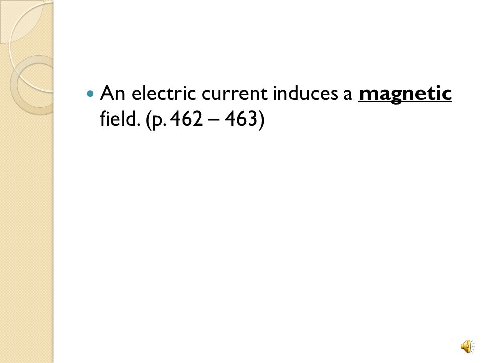 An electric current induces a magnetic field. (p. 462 – 463)