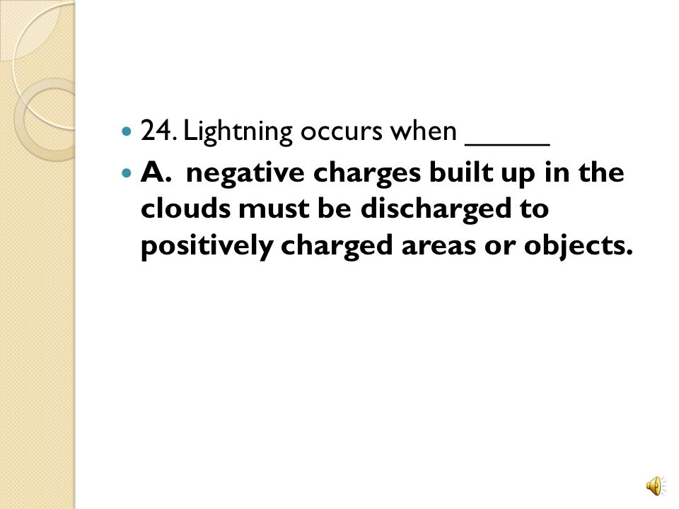 24. Lightning occurs when _____