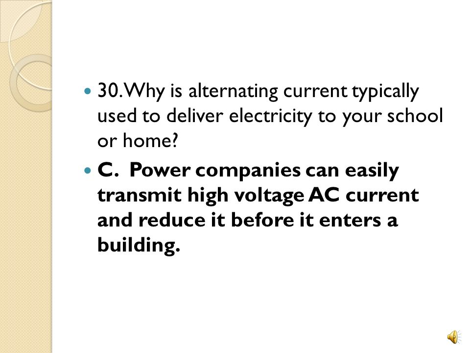 30. Why is alternating current typically used to deliver electricity to your school or home
