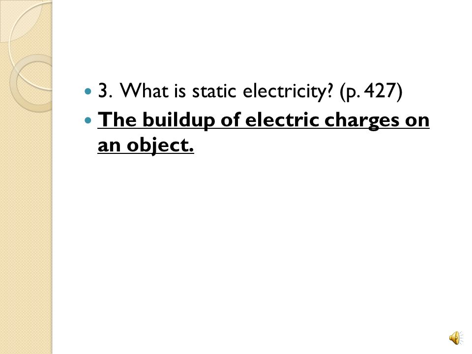 3. What is static electricity (p. 427)