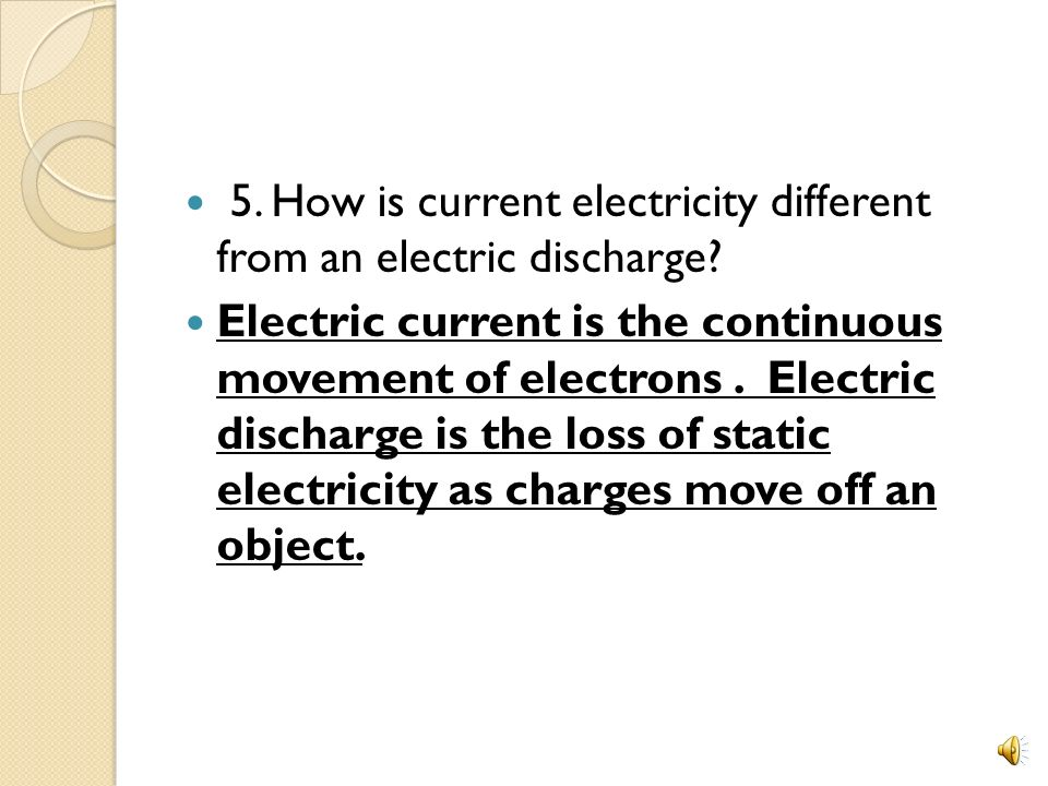 5. How is current electricity different from an electric discharge