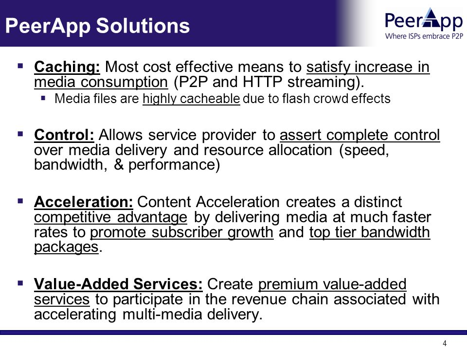 PeerApp Solutions Caching: Most cost effective means to satisfy increase in media consumption (P2P and HTTP streaming).
