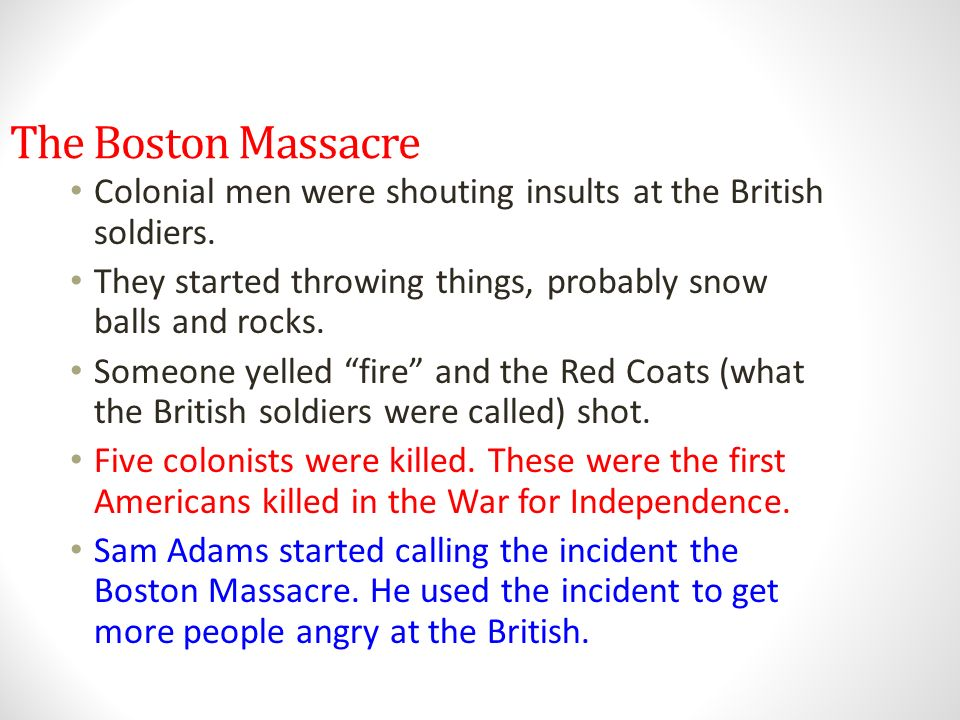 The Boston Massacre Colonial men were shouting insults at the British soldiers. They started throwing things, probably snow balls and rocks.