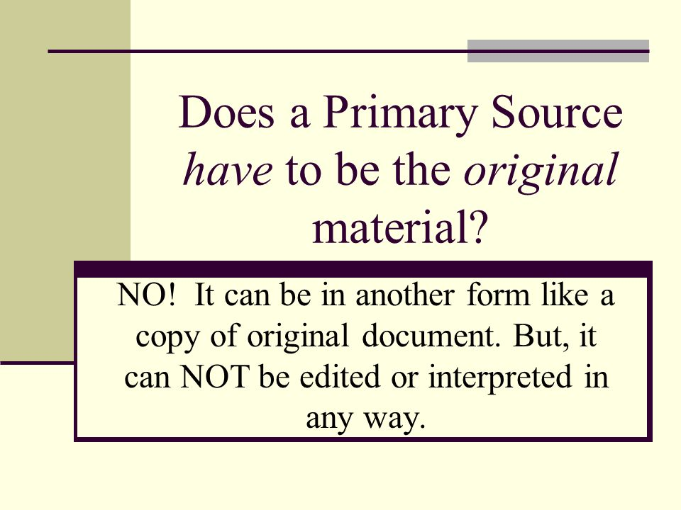 Does a Primary Source have to be the original material