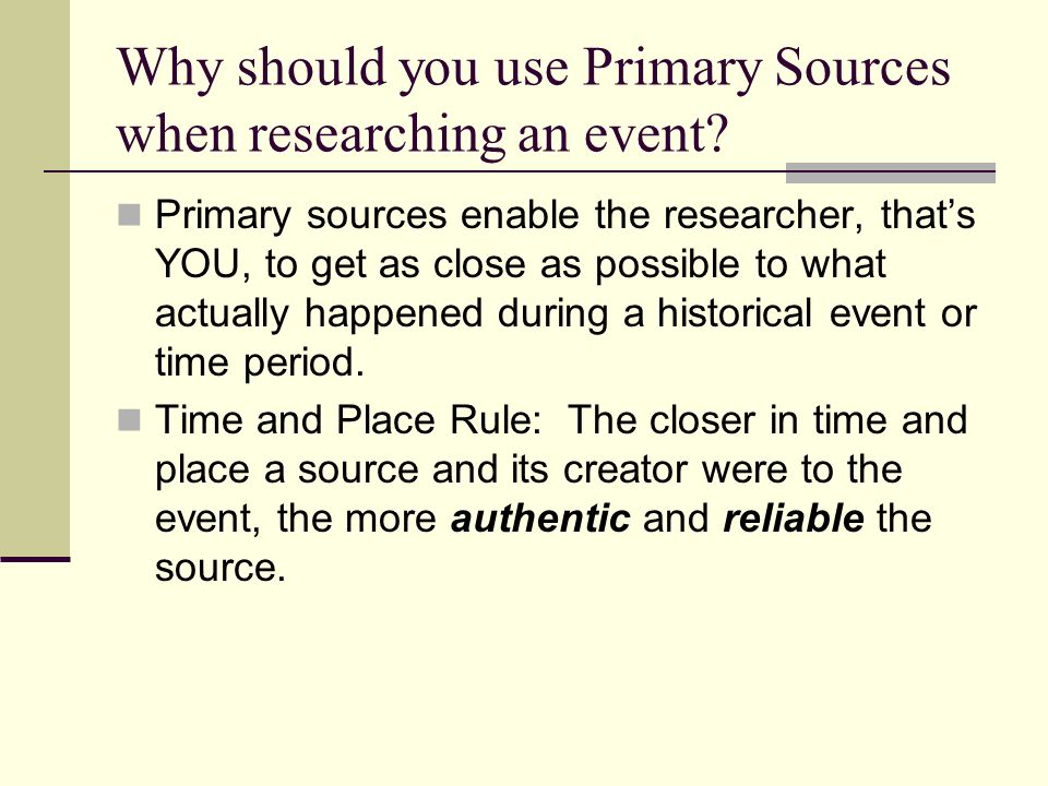 Why should you use Primary Sources when researching an event