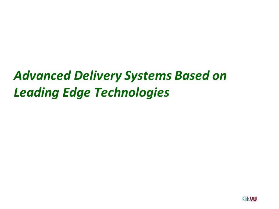 Advanced Delivery Systems Based on Leading Edge Technologies