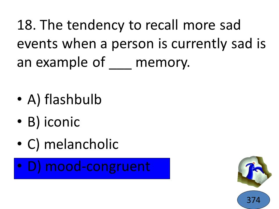 18. The tendency to recall more sad events when a person is currently sad is an example of ___ memory.