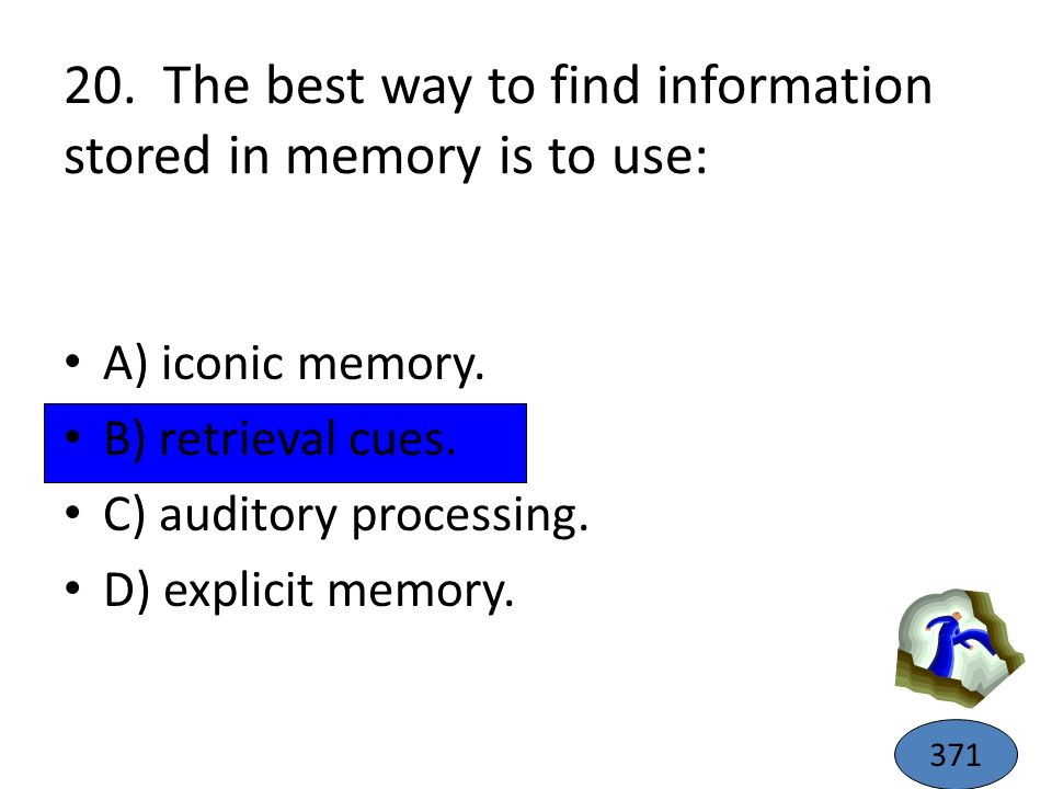 20. The best way to find information stored in memory is to use: