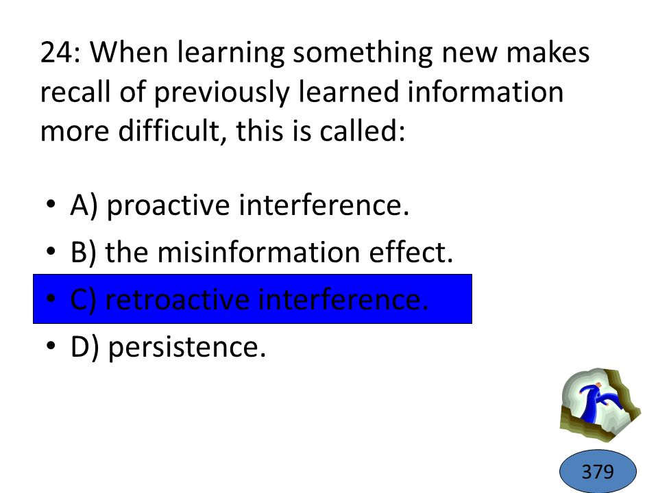 A) proactive interference. B) the misinformation effect.