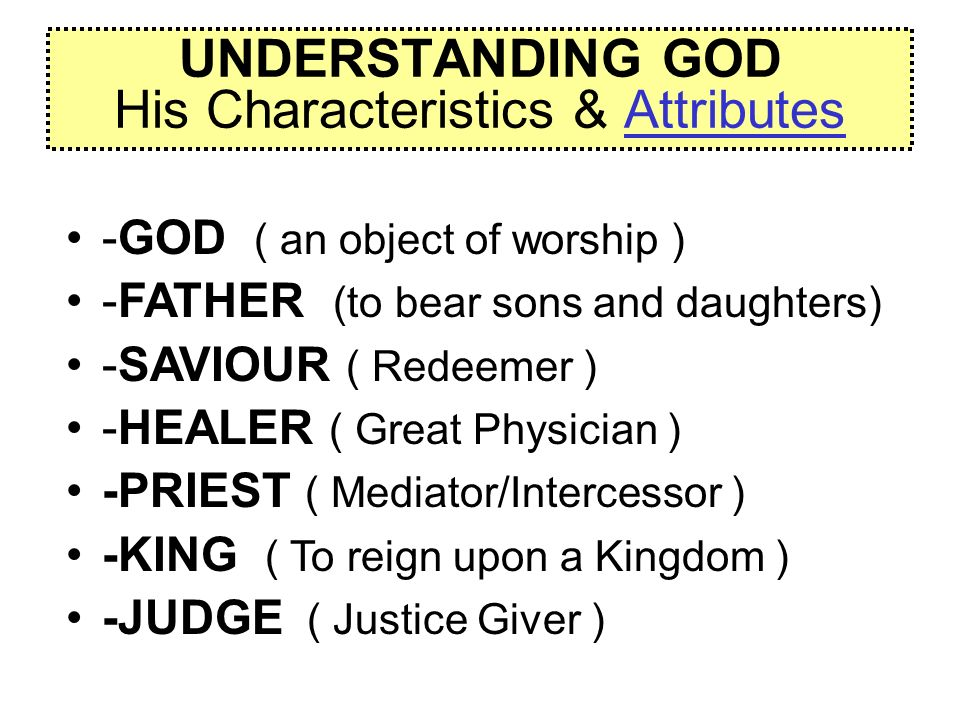 UNDERSTANDING GOD His Characteristics & Attributes