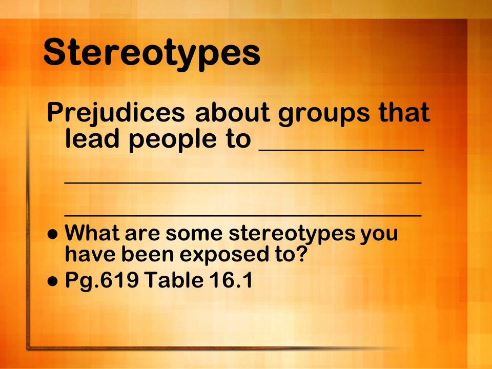 Stereotypes Prejudices about groups that lead people to ____________
