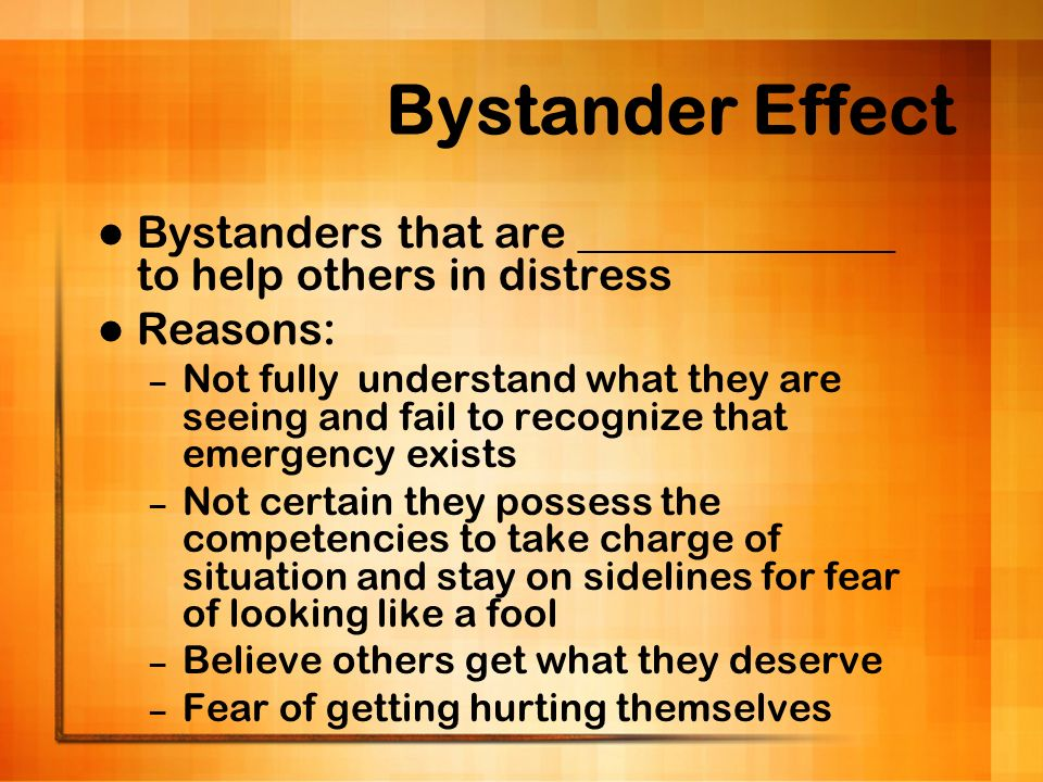 Bystander Effect Bystanders that are ______________ to help others in distress. Reasons: