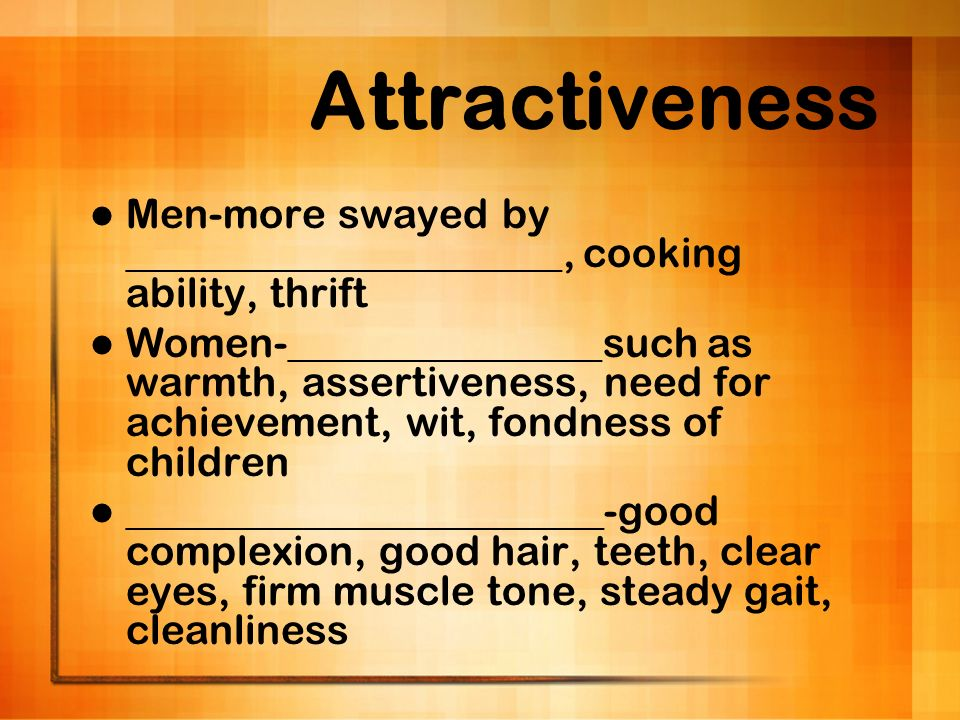 Attractiveness Men-more swayed by _____________________, cooking ability, thrift.