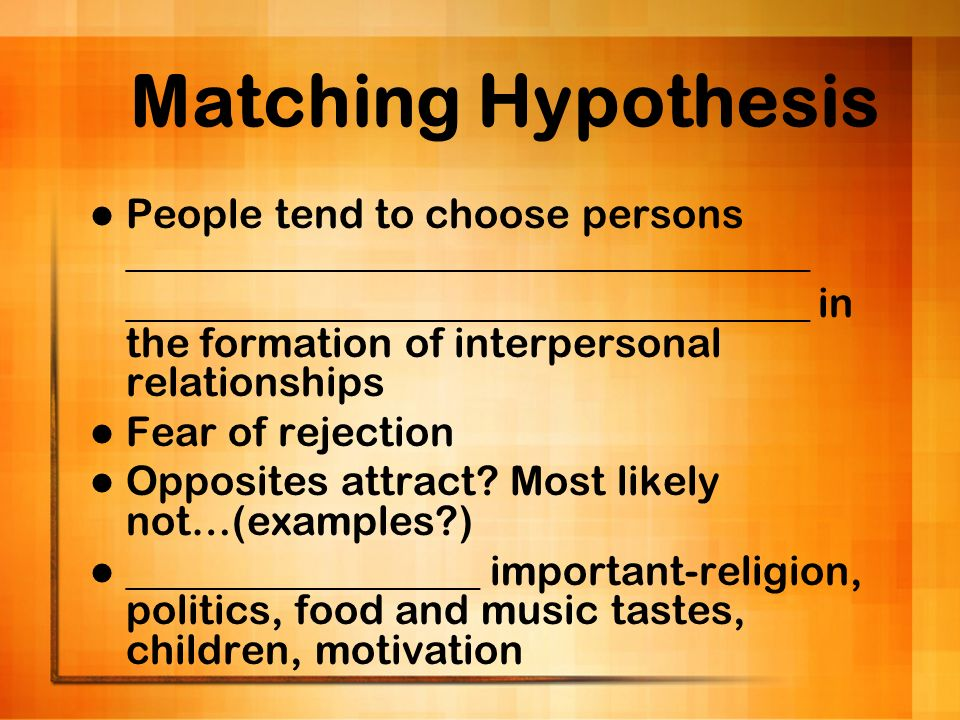 Matching Hypothesis People tend to choose persons _________________________________.