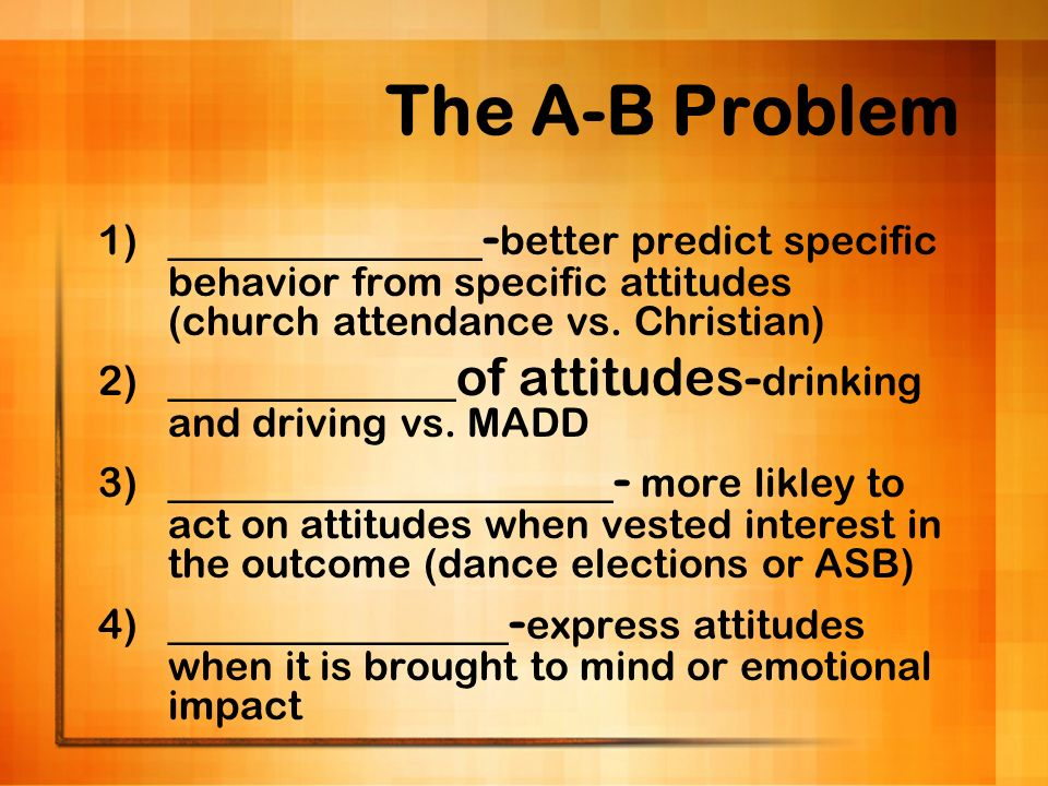 The A-B Problem ____________-better predict specific behavior from specific attitudes (church attendance vs. Christian)