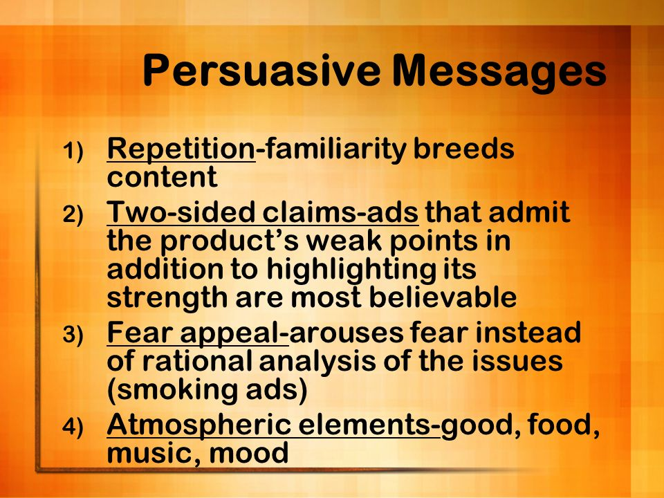 Persuasive Messages Repetition-familiarity breeds content