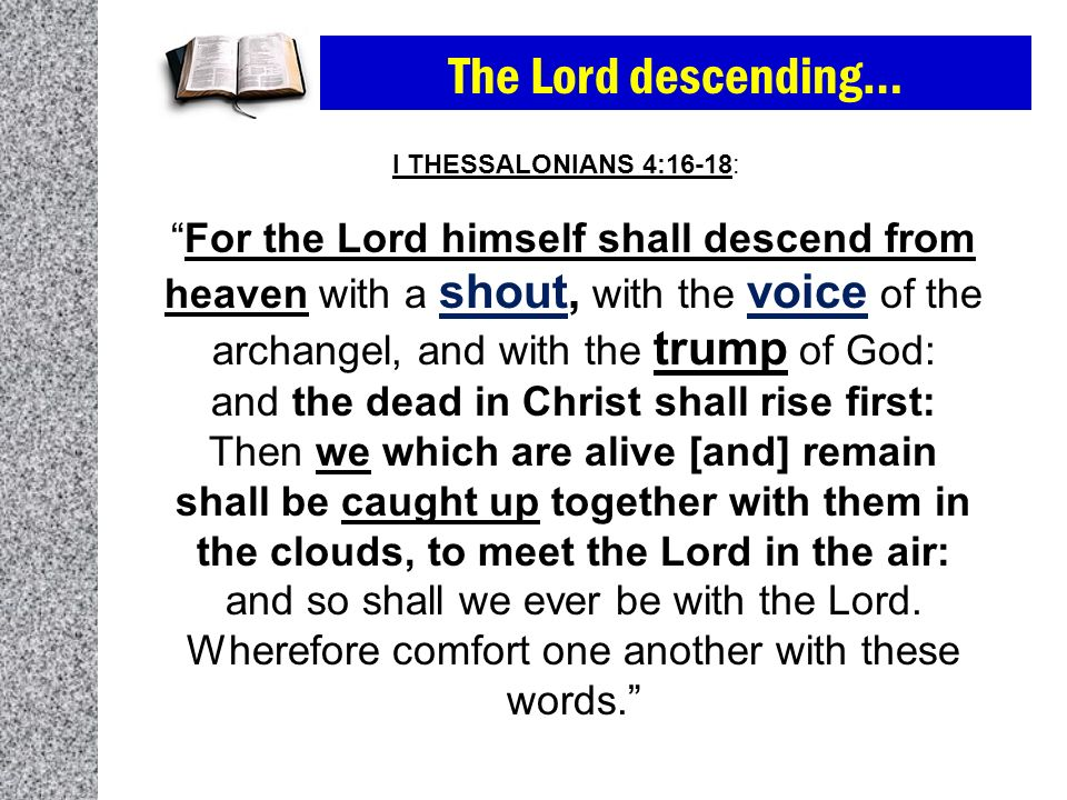 The Lord descending… I THESSALONIANS 4:16-18: