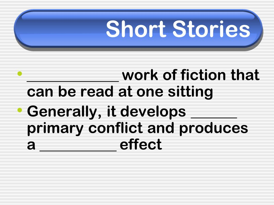 Short Stories ____________ work of fiction that can be read at one sitting.