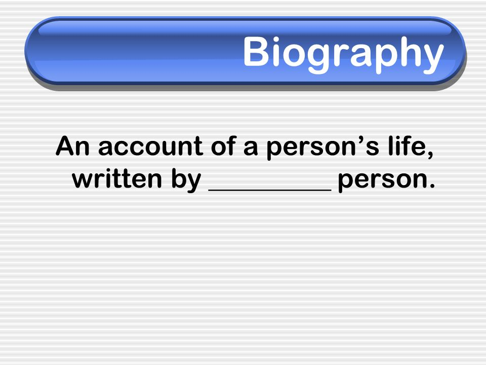 An account of a person's life, written by _________ person.