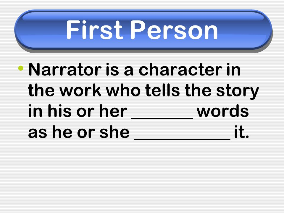 First Person Narrator is a character in the work who tells the story in his or her _______ words as he or she ___________ it.