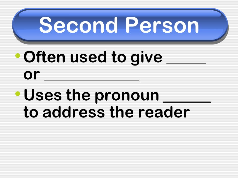 Second Person Often used to give _____ or ____________