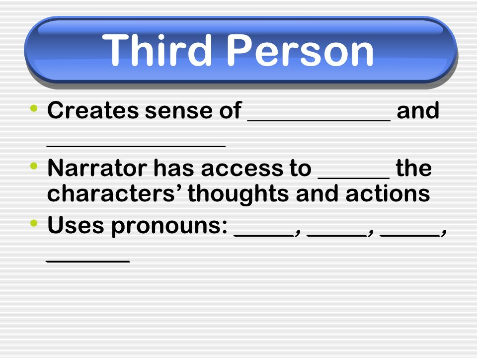 Third Person Creates sense of ____________ and _______________