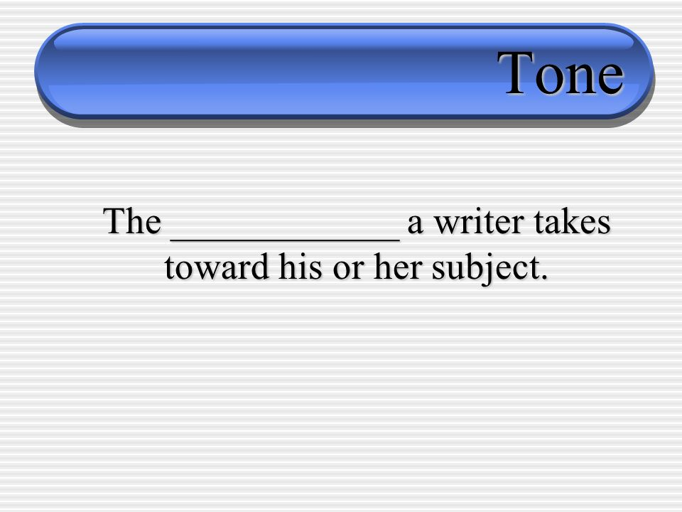 The ____________ a writer takes toward his or her subject.