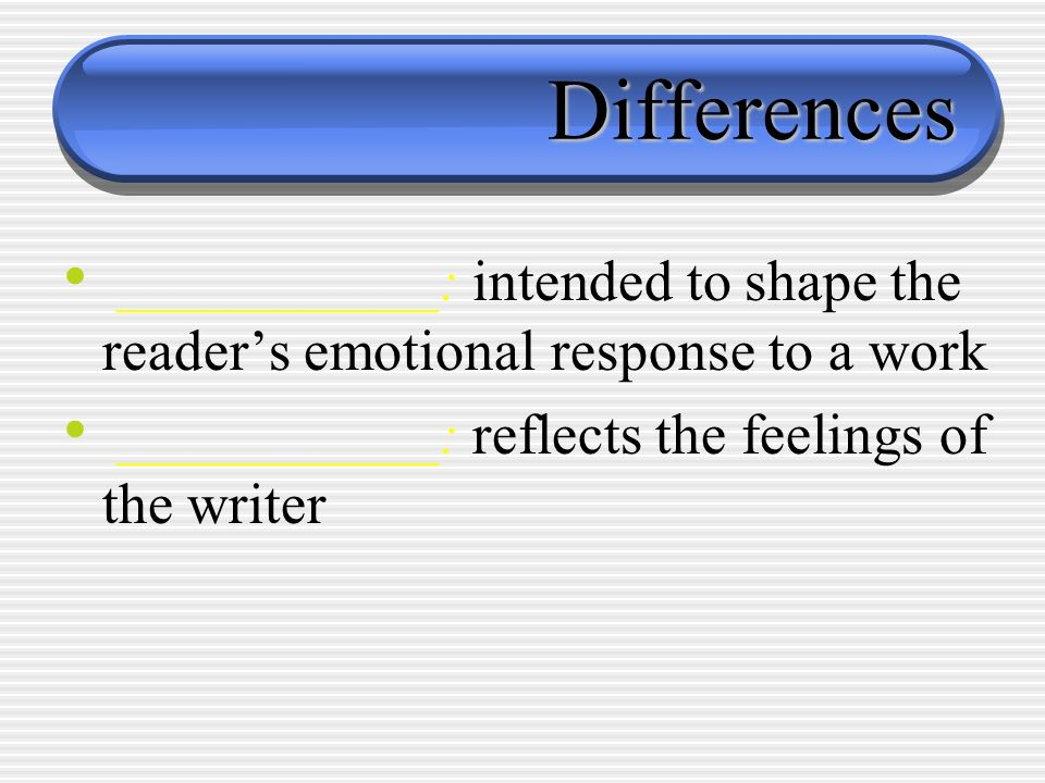 Differences ___________: intended to shape the reader's emotional response to a work.