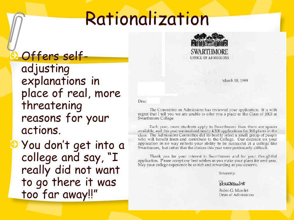 Rationalization Offers self-adjusting explanations in place of real, more threatening reasons for your actions.