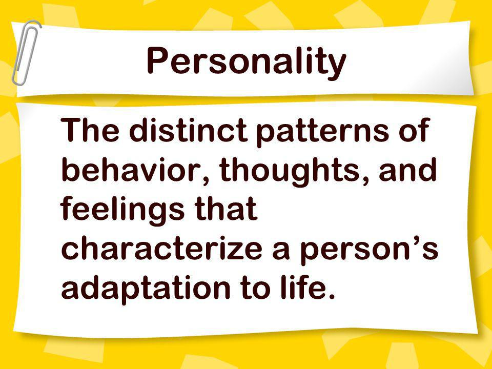 Personality The distinct patterns of behavior, thoughts, and feelings that characterize a person's adaptation to life.