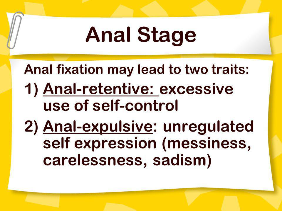 Anal Stage Anal-retentive: excessive use of self-control