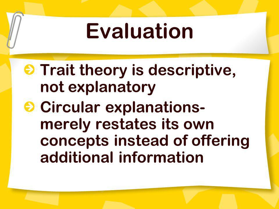Evaluation Trait theory is descriptive, not explanatory