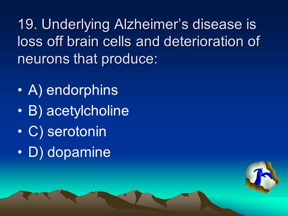 19. Underlying Alzheimer's disease is loss off brain cells and deterioration of neurons that produce: