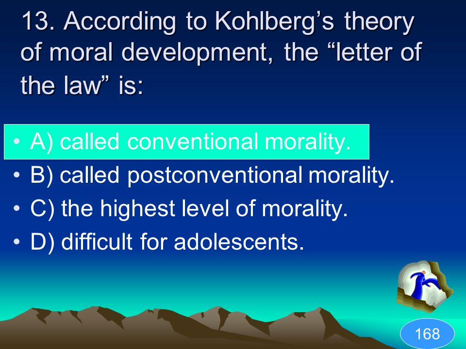 13. According to Kohlberg's theory of moral development, the letter of the law is: