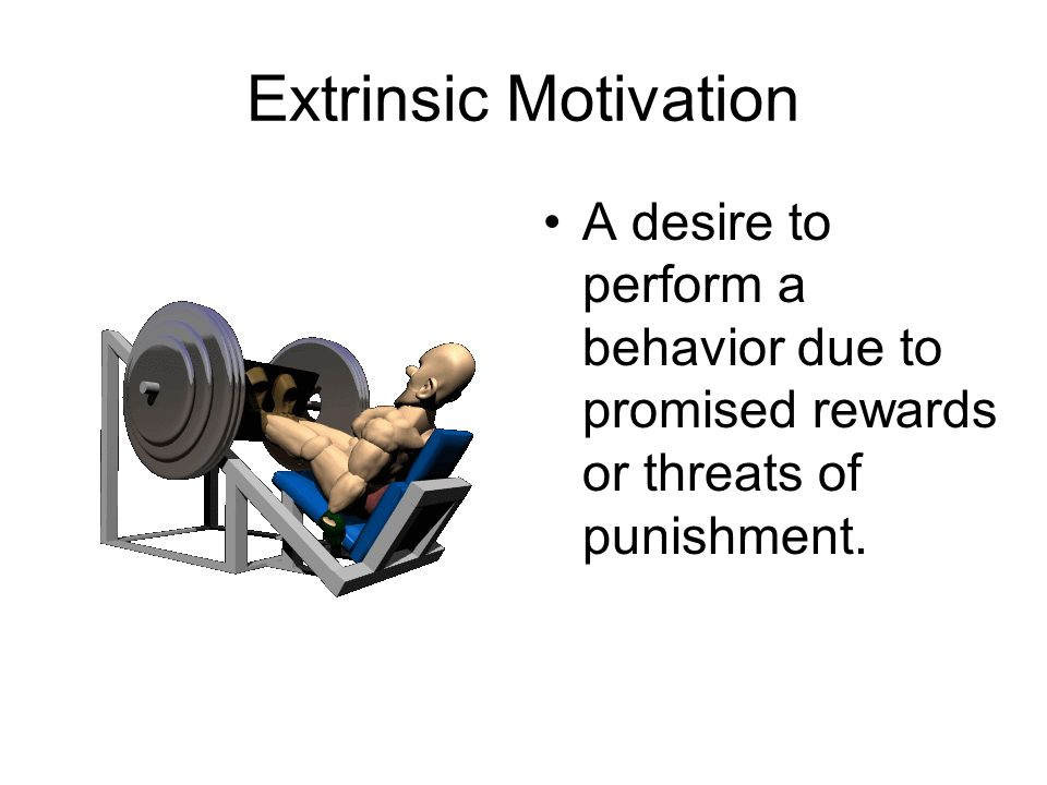 Extrinsic Motivation A desire to perform a behavior due to promised rewards or threats of punishment.