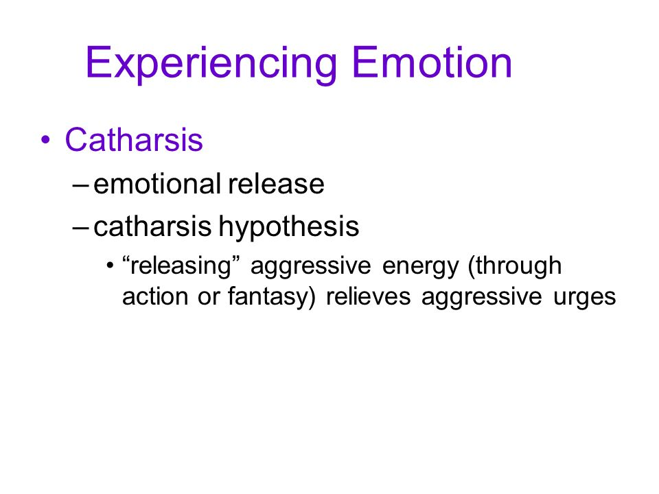 Experiencing Emotion Catharsis emotional release catharsis hypothesis