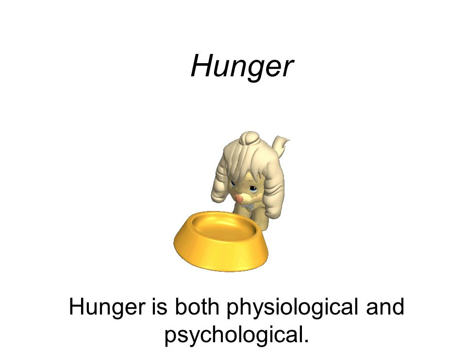Hunger is both physiological and psychological.