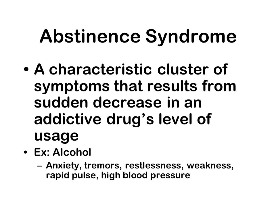 Abstinence Syndrome A characteristic cluster of symptoms that results from sudden decrease in an addictive drug's level of usage.