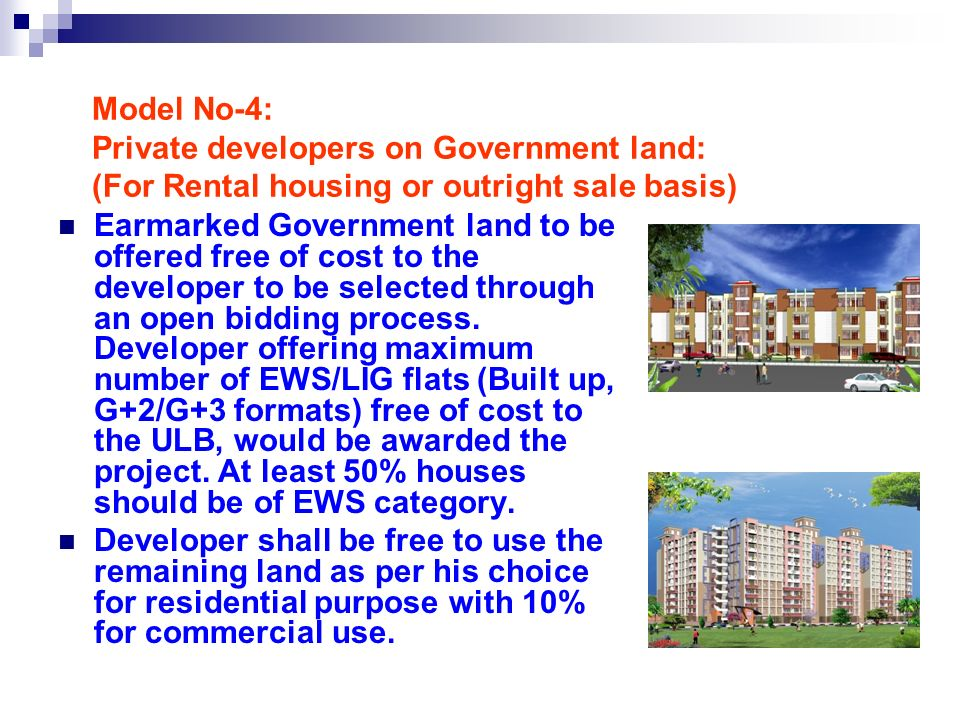 Model No-4: Private developers on Government land: (For Rental housing or outright sale basis)